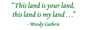 This land is your land, this land is my land . . . (Woody Guthrie)